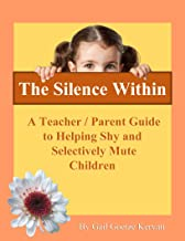 The Silence Within: A Teacher/Parent Guide to Helping Shy and Selectively Mute Children