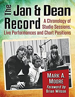 The Jan & Dean Record: A Chronology of Studio Sessions, Live Performances and Chart Positions by [Mark A. Moore]