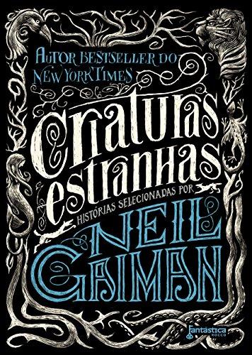 Criaturas estranhas: Histórias selecionadas por Neil Gaiman