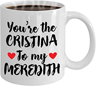 You're the Cristina to my Meredith Coffee Mug 11oz- With FREE You're the Meredith to my Cristina Coaster