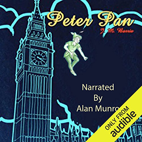 Peter Pan                   By:                                                                                                                                 J. M. Barrie                               Narrated by:                                                                                                                                 Alan Munro                      Length: 5 hrs and 31 mins     1 rating     Overall 5.0
