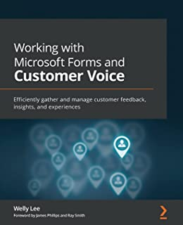 Working with Microsoft Forms and Customer Voice: Efficiently gather and manage customer feedback, insights, and experiences
