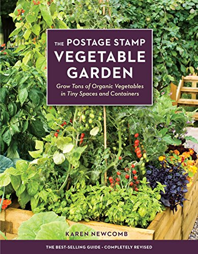 Compare Textbook Prices for The Postage Stamp Vegetable Garden: Grow Tons of Organic Vegetables in Tiny Spaces and Containers  ISBN 9781607746836 by Newcomb, Karen