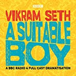 A Suitable Boy (Dramatised)                   Written by:                                                                                                                                 Vikram Seth                               Narrated by:                                                                                                                                 Ayesha Dharker,                                                                                        Mahabanoo Mody-Kotwal,                                                                                        full cast                      Length: 5 hrs and 44 mins     109 ratings     Overall 4.5