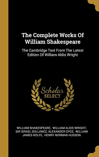 The Complete Works Of William Shakespeare: The Cambridge Text From The Latest Edition Of William Aldis Wright