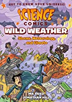 Science Comics: Wild Weather - Storms, Meteorology, and Climate