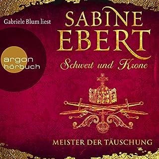Meister der Täuschung     Schwert und Krone 1              Autor:                                                                                                                                 Sabine Ebert                               Sprecher:                                                                                                                                 Gabriele Blum                      Spieldauer: 15 Std. und 59 Min.     539 Bewertungen     Gesamt 4,3