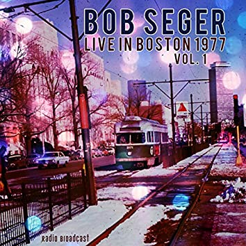 Bob Seger: Live in Boston 1977, Vol. 1