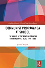 Communist Propaganda at School: The World of the Reading Primers from the Soviet Bloc, 1949-1989