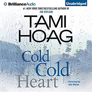 Cold Cold Heart                   By:                                                                                                                                 Tami Hoag                               Narrated by:                                                                                                                                 Julia Whelan                      Length: 12 hrs and 25 mins     3,901 ratings     Overall 4.3