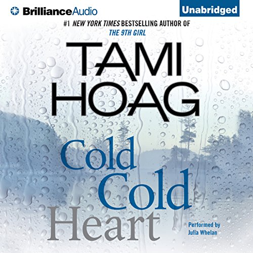 Cold Cold Heart                   Written by:                                                                                                                                 Tami Hoag                               Narrated by:                                                                                                                                 Julia Whelan                      Length: 12 hrs and 25 mins     2 ratings     Overall 4.5