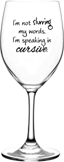 I'm Not Slurring My Words. I'm Speaking in Cursive – Cute, Novelty, Etched Wine Glass by Lushy Wino - Large 16 Ounce Size with Funny, Etched Sayings - Gift Box