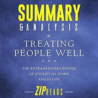 Summary & Analysis of Treating People Well: The Extraordinary Power of Civility at Work and in Life     A Guide to the Book by Lea Berman and Jeremy Bernard              By:                                                                                                                                 Zip Reads                               Narrated by:                                                                                                                                 L.K. Negron                      Length: 36 mins     3 ratings     Overall 4.7
