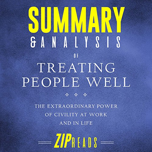 Summary & Analysis of Treating People Well: The Extraordinary Power of Civility at Work and in Life     A Guide to the Book by Lea Berman and Jeremy Bernard              By:                                                                                                                                 Zip Reads                               Narrated by:                                                                                                                                 L.K. Negron                      Length: 36 mins     Not rated yet     Overall 0.0