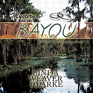 Mystery on the Bayou     Amelia Moore Detective Series, Book 6              By:                                                                                                                                 Linda Weaver Clarke                               Narrated by:                                                                                                                                 Diane Lehman                      Length: 4 hrs and 58 mins     30 ratings     Overall 4.3