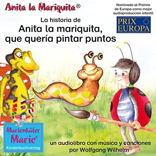 La historia de Anita la mariquita, que quería pintar puntos [The Story of The Little Ladybird Marie, Who Wants to Paint Dots Everywhere.] audiobook cover art