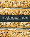 Middle Eastern Eats!: Modern Middle Eastern Cooking (2nd Edition) (English Edition)