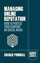 Managing Online Reputation: How to Protect Your Company on Social Media (Palgrave Pocket Consultants)
