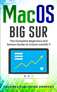 macOS Big Sur: The Complete Beginners and Seniors Guide to Unlock macOS 11 (Tech Explained)
