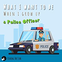 What I want to be When I grow up - A Police Officer: Policeman Books for Kids