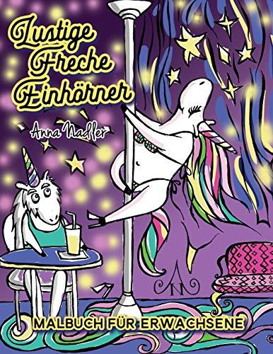 Lustige Freche Einhörner Malbuch für Erwachsene: Ein unterhaltsames Buch zum Ausmalen, das nur ein bisschen frech ist und viel lacht!