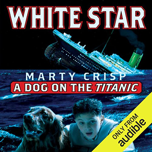 White Star     A Dog on the Titanic              By:                                                                                                                                 Marty Crisp                               Narrated by:                                                                                                                                 Alex Hyde-White                      Length: 2 hrs and 42 mins     19 ratings     Overall 4.3
