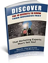 Discover The 10 Secrets to Grow Your Business Fast: That Marketing Experts Won't Tell You!