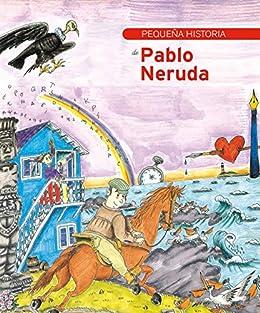 Pequeña historia de Pablo Neruda eBook: Robles Suárez, Juana ...