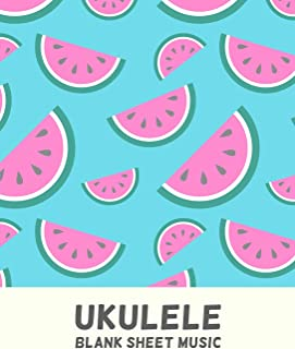 Ukulele Blank Sheet Music: Tablature Notebook For Lessons and Songwriting with Fun Watermelon Pattern Cover Design