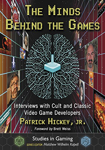 The Minds Behind the Games: Interviews with Cult and Classic Video Game Developers (Studies in Gaming)