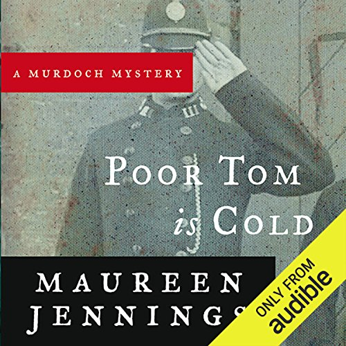 Poor Tom Is Cold                   By:                                                                                                                                 Maureen Jennings                               Narrated by:                                                                                                                                 David Marantz                      Length: 9 hrs and 30 mins     7 ratings     Overall 4.9