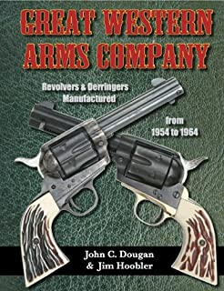 Great Western Arms Company; Revolvers and Derringers Manufactured from 1954 to 1964