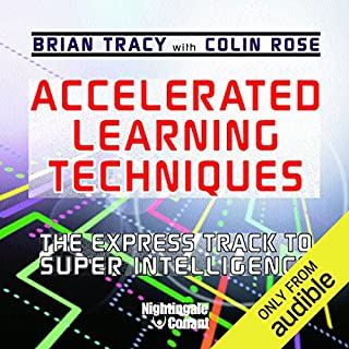 Accelerated Learning Techniques     The Express Track to Super Intelligence              By:                                                                                                                                 Brian Tracy,                                                                                        Colin Rose                               Narrated by:                                                                                                                                 Brian Tracy,                                                                                        Colin Rose                      Length: 7 hrs and 55 mins     214 ratings     Overall 4.5