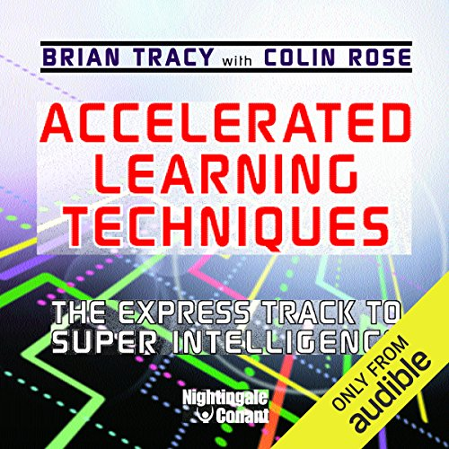 Accelerated Learning Techniques     The Express Track to Super Intelligence              By:                                                                                                                                 Brian Tracy,                                                                                        Colin Rose                               Narrated by:                                                                                                                                 Brian Tracy,                                                                                        Colin Rose                      Length: 7 hrs and 55 mins     210 ratings     Overall 4.5