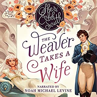 The Weaver Takes a Wife                   By:                                                                                                                                 Sheri Cobb South                               Narrated by:                                                                                                                                 Noah Michael Levine                      Length: 5 hrs and 29 mins     467 ratings     Overall 4.6