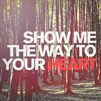 Show Me the Way to Your Heart