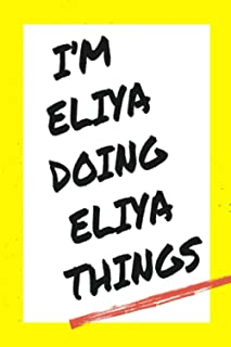 I'm Eliya Doing Eliya Things: Lined Notebook, custom Eliya name, Personalized Journal Gift for Eliya, Gift Idea for Eliya ...