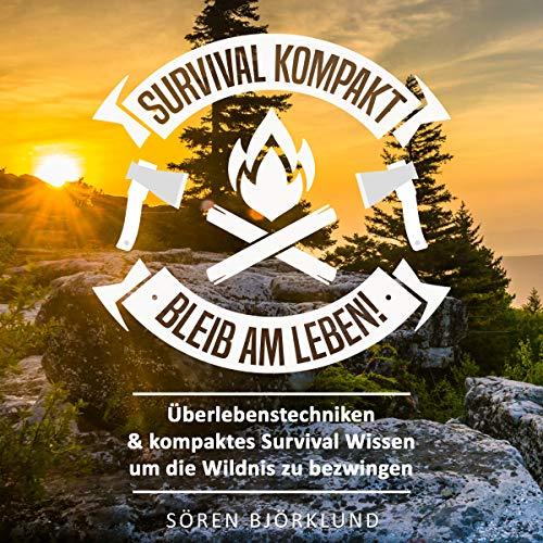 Survival kompakt – Bleib am Leben!: Überlebenstechniken & kompaktes Survival Wissen um die Wildnis zu bezwingen Titelbild