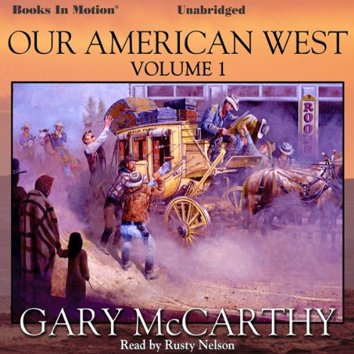 Our American West     Volume I              By:                                                                                                                                 Gary McCarthy                               Narrated by:                                                                                                                                 Rusty Nelson                      Length: 3 hrs and 46 mins     6 ratings     Overall 4.8