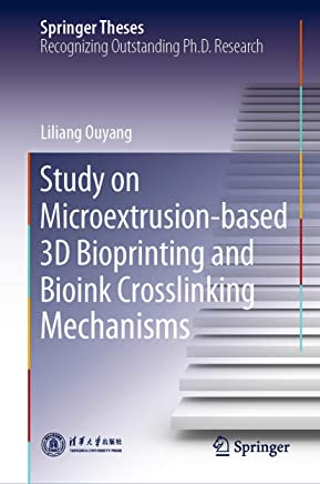 Study on Microextrusion-based 3D Bioprinting and Bioink Crosslinking Mechanisms (Springer Theses)