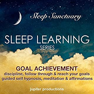 Goal Achievement Discipline, Follow Through & Reach Your Goals     Sleep Learning, Guided Self Hypnosis, Meditation & Affirmations              By:                                                                                                                                 Jupiter Production                               Narrated by:                                                                                                                                 Anna Thompson                      Length: 3 hrs and 29 mins     1 rating     Overall 5.0