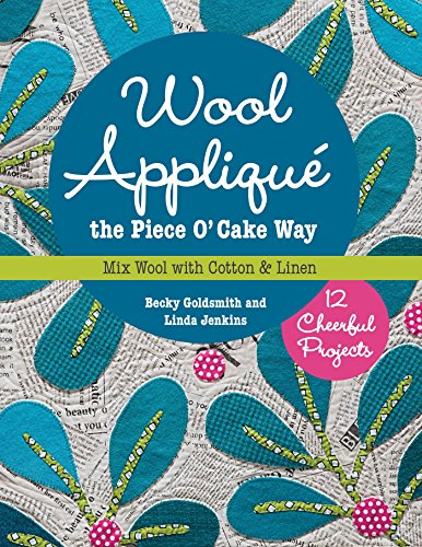 Wool Appliqué the Piece O' Cake Way: 12 Cheerful Projects - Mix Wool with Cotton & Linen (English Edition)
