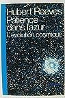 Patience Dans l' Azur - l' Évolution Cosmique par Reeves