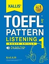 KALLIS' TOEFL iBT Pattern Listening 1: Basic Skills (College Test Prep 2016 + Study Guide Book + Practice Test + Skill Building - TOEFL iBT 2016)
