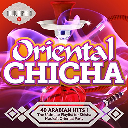 Oriental Chicha (The Ultimate Playlist for Shisha Hookah Oriental Party!)