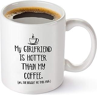 My Girlfriend Is Hotter Than My Coffee Funny Mug - Best Boyfriend Gag Gifts - Unique Valentines Day, Anniversary or Birthd...