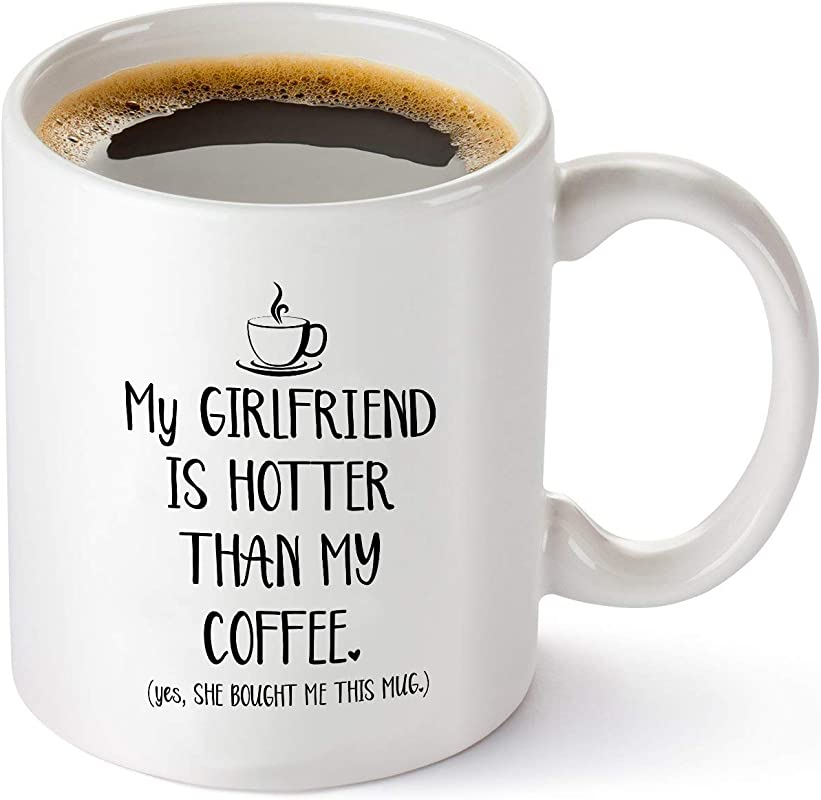 My Girlfriend Is Hotter Than My Coffee Funny Mug Best Boyfriend Gag Gifts Unique Valentines Day Anniversary Or Birthday Present Idea For Him From Girlfriend 11 Oz Tea Cup White