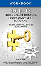 Secrets THOSE Credit Doctors Don't Want YOU to Know - Work Book: 7 Simple Steps to a Higher Credit Score