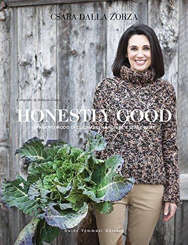 Honestly good. Un nuovo modo di cucinare, mangiare e stare bene. Ediz. a colori