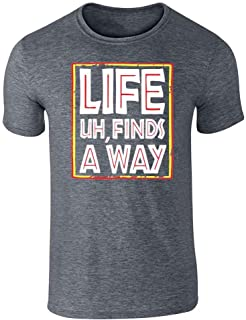Pop Threads Life Uh Finds A Way Quote Funny Sarcastic Memes Short Sleeve T-Shirt